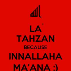 Poster: LA TAHZAN BECAUSE INNALLAHA MA'ANA :)