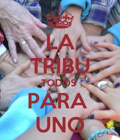 Poster: LA TRIBU TODOS  PARA  UNO