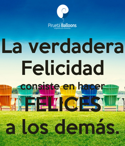 Poster: La verdadera Felicidad consiste en hacer FELICES a los demás.
