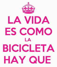 Poster: LA VIDA ES COMO LA  BICICLETA HAY QUE