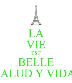 Poster: LA VIE EST BELLE SALUD Y VIDA