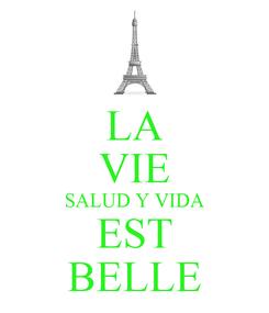 Poster: LA VIE SALUD Y VIDA EST BELLE