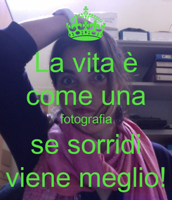 Poster: La vita è come una fotografia se sorridi viene meglio!