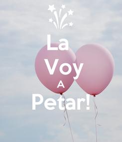 Poster: La   Voy A Petar!