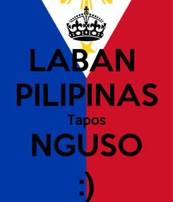 Poster: LABAN  PILIPINAS Tapos NGUSO :)