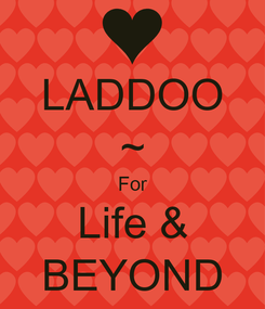 Poster: LADDOO ~ For Life & BEYOND