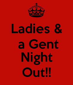 Poster: Ladies &  a Gent  Night Out!!