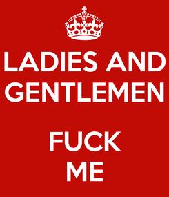 Poster: LADIES AND GENTLEMEN  FUCK ME