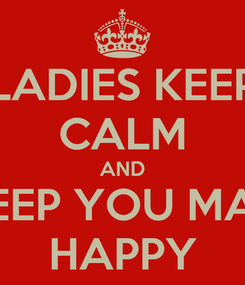 Poster: LADIES KEEP CALM AND KEEP YOU MAN HAPPY