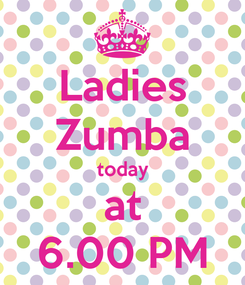 Poster: Ladies Zumba today at 6.00 PM