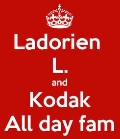 Poster: Ladorien  L. and Kodak All day fam