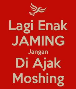 Poster: Lagi Enak JAMING Jangan Di Ajak Moshing