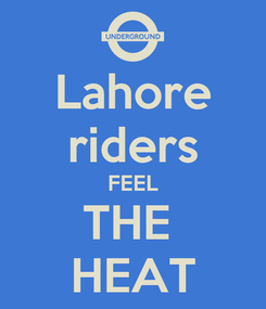 Poster: Lahore riders FEEL THE  HEAT