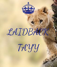 Poster:  LAIDBACK  TAYY