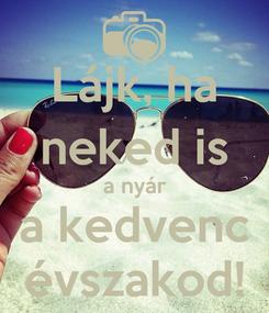 Poster: Lájk, ha neked is a nyár a kedvenc évszakod!