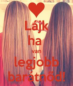 Poster: Lájk ha  van legjobb barátnőd!