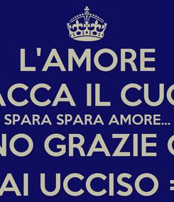 Poster: L'AMORE SPACCA IL CUORE SPARA SPARA AMORE... MHN NO GRAZIE GIà ME HAI UCCISO =(