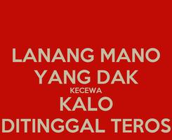 Poster: LANANG MANO YANG DAK KECEWA KALO DITINGGAL TEROS