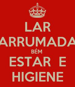 Poster: LAR ARRUMADA BÉM  ESTAR  E HIGIENE