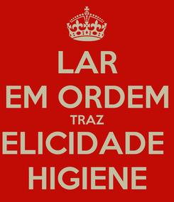 Poster: LAR EM ORDEM TRAZ FELICIDADE E HIGIENE