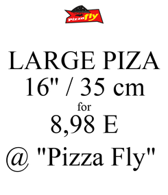 "Poster: LARGE PIZA 16'' / 35 cm for 8,98 E @ ""Pizza Fly"""
