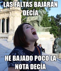 Poster: LAS FALTAS BAJARÁN DECÍA HE BAJADO POCO LA NOTA DECÍA