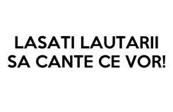Poster: LASATI LAUTARII SA CANTE CE VOR!