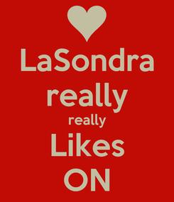 Poster: LaSondra really really Likes ON