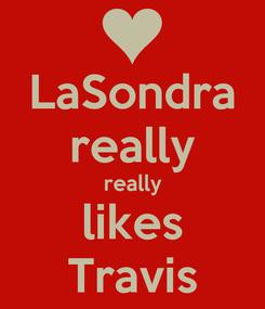 Poster: LaSondra really really likes Travis