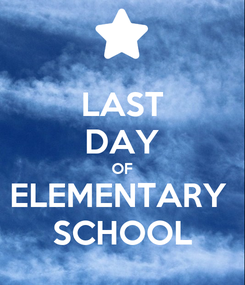 Poster: LAST DAY OF ELEMENTARY  SCHOOL