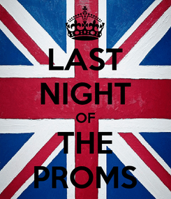 Poster: LAST NIGHT OF THE PROMS