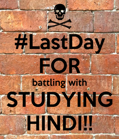 Poster: #LastDay FOR battling with STUDYING HINDI!!