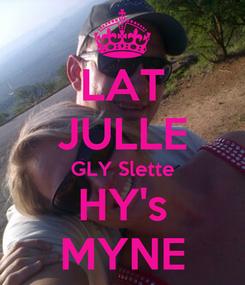 Poster: LAT JULLE GLY Slette HY's MYNE