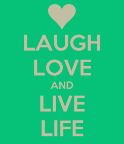 Poster: LAUGH LOVE AND LIVE LIFE