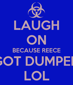 Poster: LAUGH ON BECAUSE REECE GOT DUMPED LOL