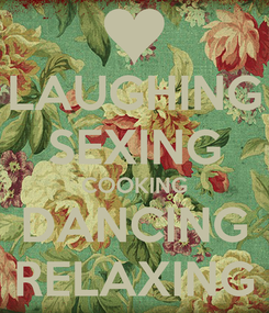 Poster: LAUGHING SEXING COOKING DANCING RELAXING