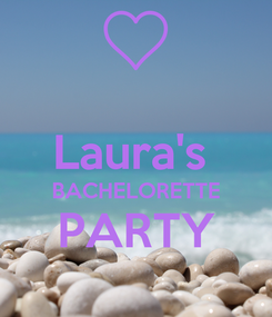 Poster:  Laura's  BACHELORETTE PARTY