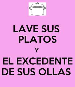 Poster: LAVE SUS  PLATOS Y  EL EXCEDENTE DE SUS OLLAS