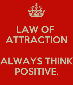 Poster: LAW OF  ATTRACTION  ALWAYS THINK POSITIVE.