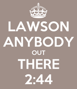Poster: LAWSON ANYBODY OUT THERE 2:44