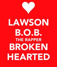Poster: LAWSON B.O.B. THE RAPPER BROKEN HEARTED