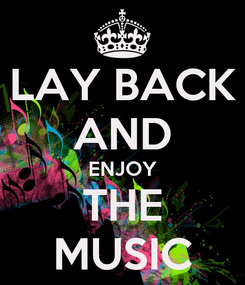 Poster: LAY BACK AND ENJOY THE MUSIC