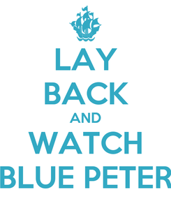 Poster: LAY BACK AND WATCH BLUE PETER