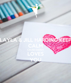 Poster: LAYLA & JILL HARDING KEEP CALM CAUSE DADDY LOVES YOU