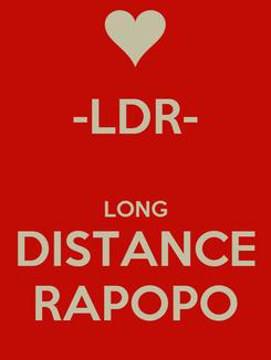 Poster: -LDR-  LONG DISTANCE RAPOPO