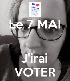 Poster: Le 7 MAI   J'irai VOTER