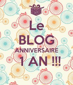 Poster: Le BLOG ANNIVERSAIRE   1 AN !!!