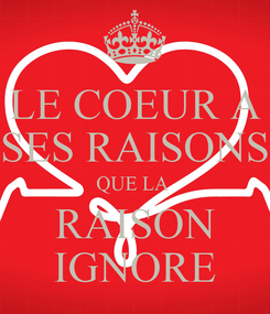 Poster: LE COEUR A SES RAISONS QUE LA  RAISON IGNORE