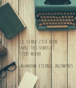 Poster: Le Derby, c'est bien, avec des semelles  c'est mieux  Alhassan, eternel incompris