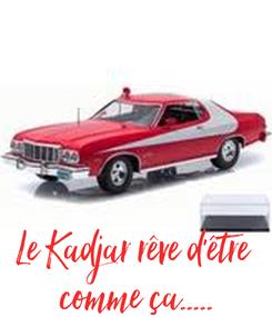 Poster: Le Kadjar rêve d'être  comme ça.....